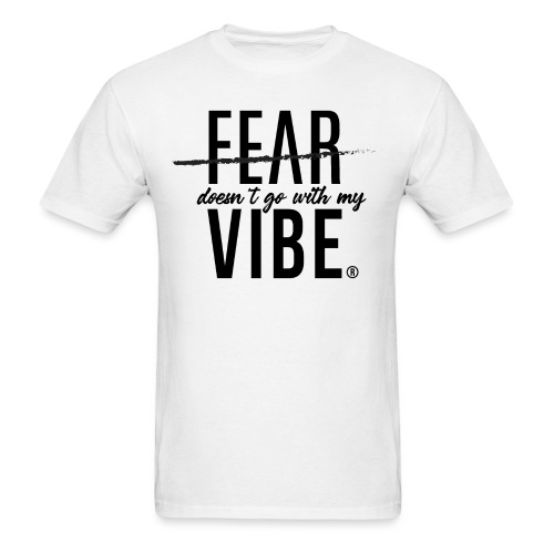 Fear Doesn't Go With The Vibe - Men's T-Shirt