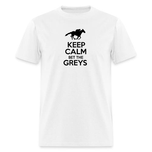 Keep Calm Bet The Greys - Men's T-Shirt