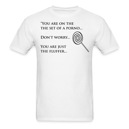 You are the Fluffer - Men's T-Shirt