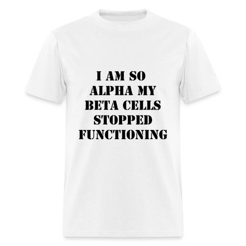 I'm So Alpha My Beta Cells Stopped (Black) - Men's T-Shirt