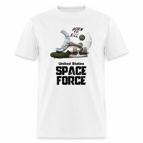 Born To Kill   Space Force T-Shirt - Men's T-Shirt