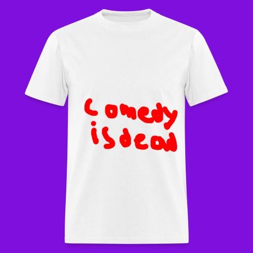 Comedy Is Dead - Men's T-Shirt