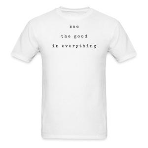 See the good in everything - Men's T-Shirt