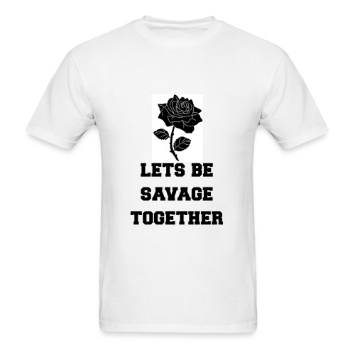Lets Be Savage Together - Men's T-Shirt