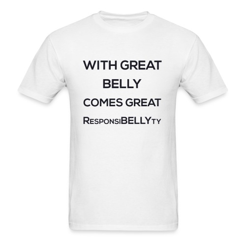 With Great Belly Comes Great ResponsiBELLYty - Men's T-Shirt