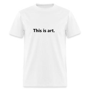 This is art - Men's T-Shirt