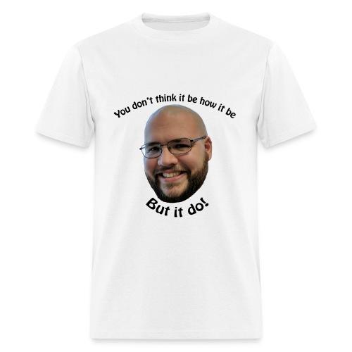 But it do! - Men's T-Shirt