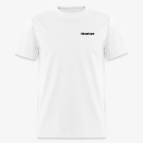 I do not care - Men's T-Shirt
