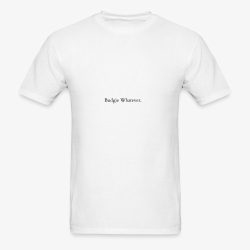 Budgie Whatever.. - Men's T-Shirt