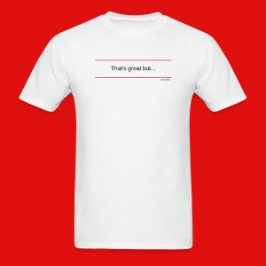 TshirtsR RED: That's great but... - Men's T-Shirt
