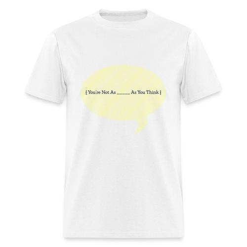 You're Not As - Men's T-Shirt
