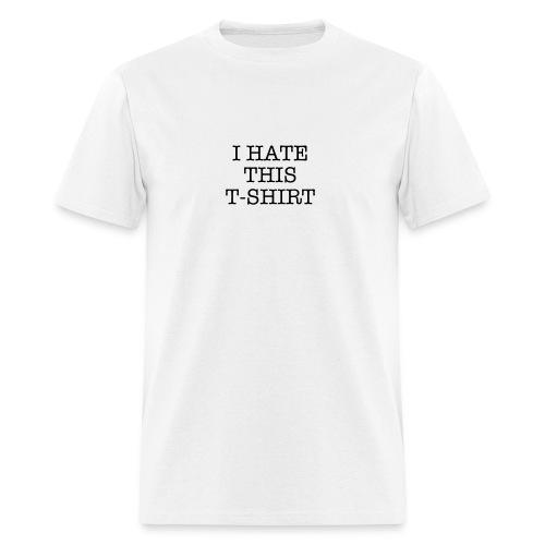 I Hate This T-Shirt - Men's T-Shirt