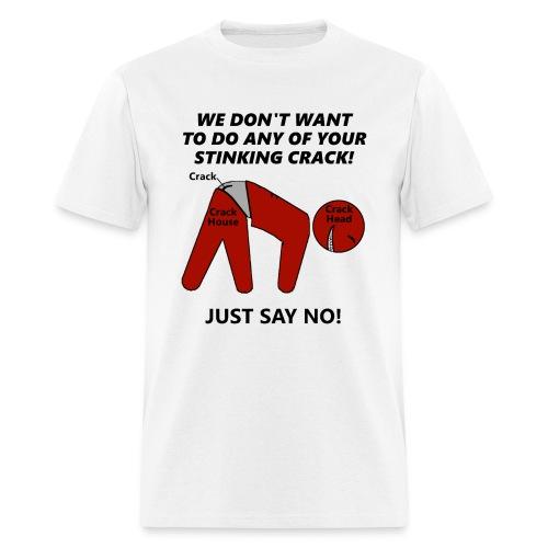 JUST SAY NO CRACK SHIRT - Men's T-Shirt