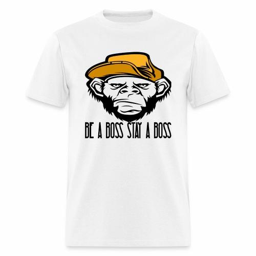 Be A Boss Stay A Boss - Men's T-Shirt