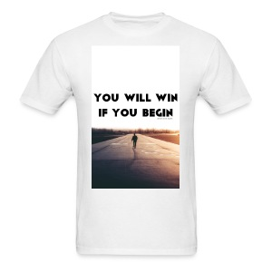 YOU WILL WIN IF YOU BEGIN - Men's T-Shirt