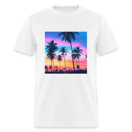 Where I'd rather be shirt. - Men's T-Shirt