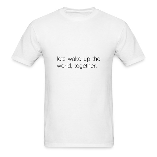lets wake up the world, together. - Men's T-Shirt