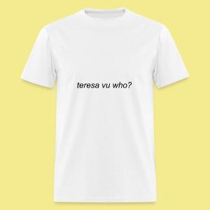 teresa vu who? - Men's T-Shirt