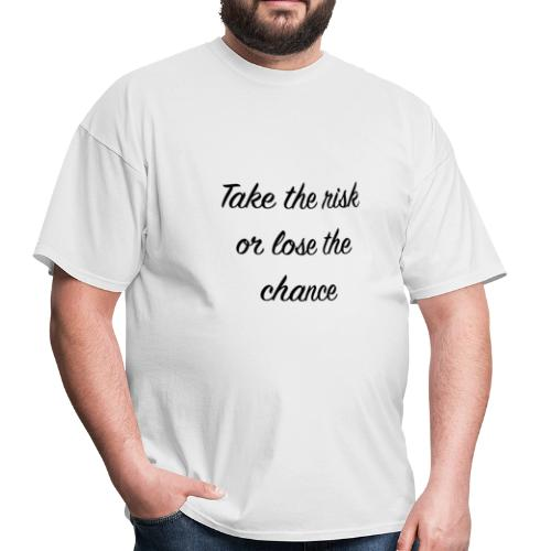 Take the risk or lose the chance - Men's T-Shirt