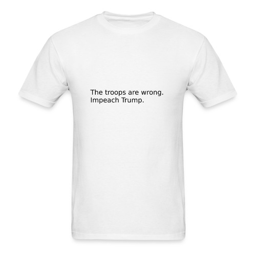 The troops are wrong. - Men's T-Shirt