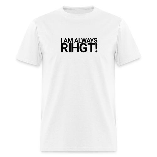 I am always Rihgt! - Men's T-Shirt