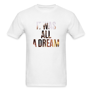 it was all a dream - Men's T-Shirt