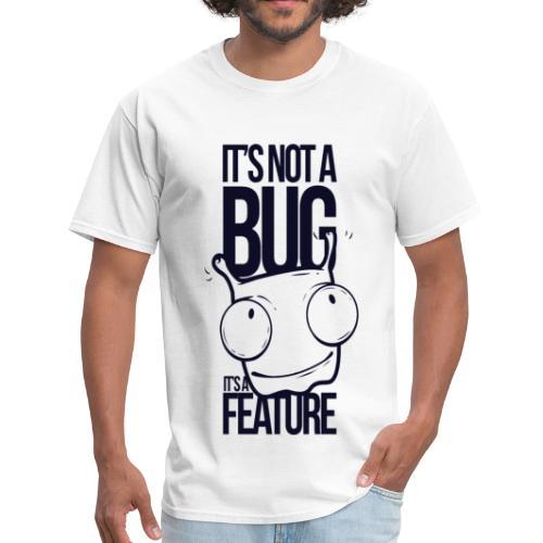 ITS NOT A BUG , ITS FEATURE - Men's T-Shirt
