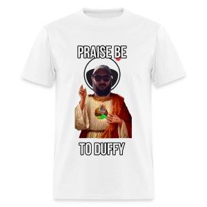 Praise Be To Duffy - Men's T-Shirt