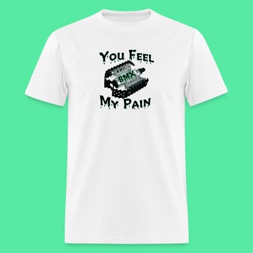 You feel my pain - Men's T-Shirt