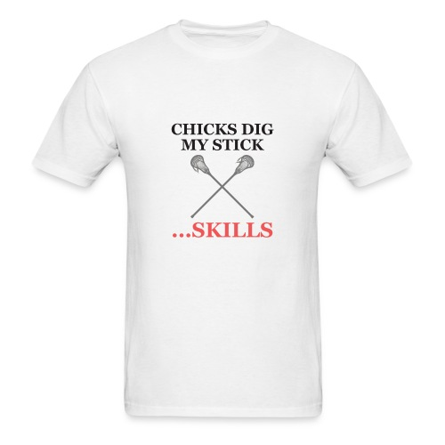 Chicks Dig My Stick ... Skills - Men's T-Shirt