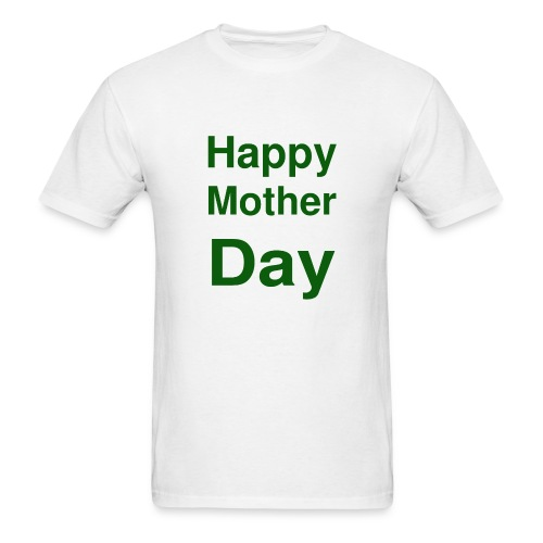HAPPY MOTHER DAY - Men's T-Shirt