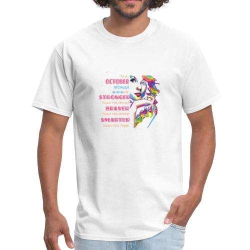 I m An October Woman I m Stronger Than You Belive - Men's T-Shirt