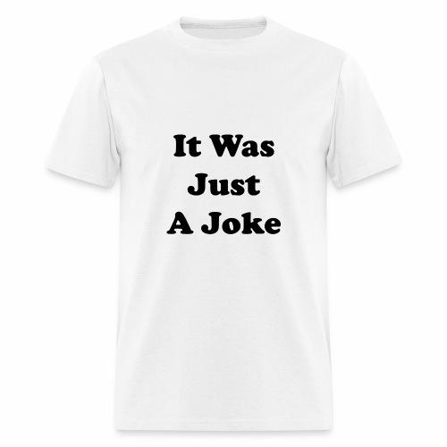 It Was Just A Joke - Men's T-Shirt