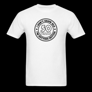 50 years old i am getting better - Men's T-Shirt