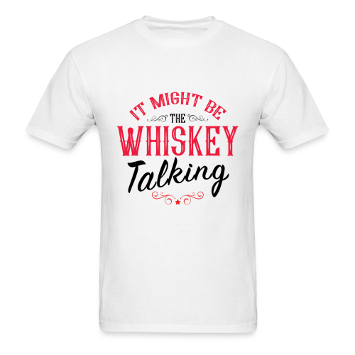 Might Be The Whiskey Talking - Men's T-Shirt