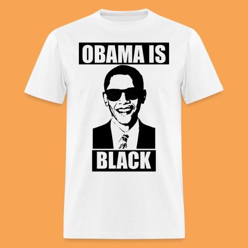 Obama is Black - Men's T-Shirt