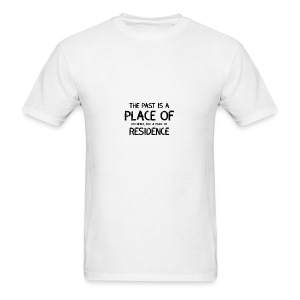 The Past Is A Place Of Reference Not Residence - Men's T-Shirt