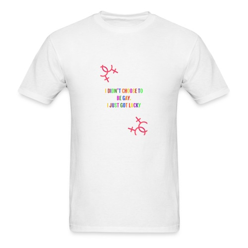 I DIDN'T CHOOSE TO BE GAY I JUST GOT LUCKY - Men's T-Shirt