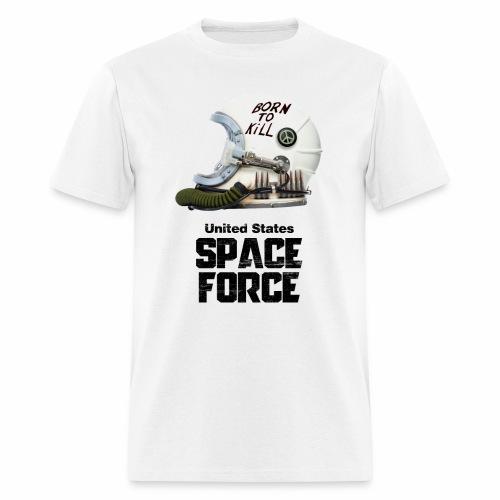 Born To Kill | Space Force T-Shirt - Men's T-Shirt