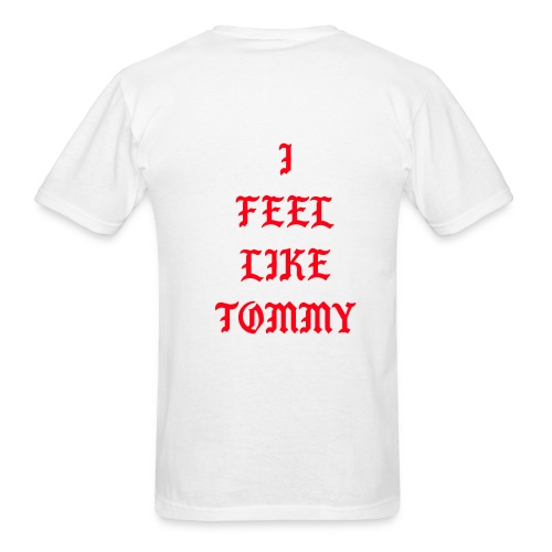 I FEEL LIKE TOMMY LOGO ON THE BACK - Men's T-Shirt