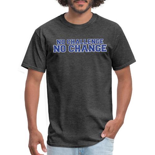 No Challenge No Change - Men's T-Shirt