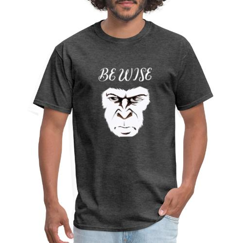 Be Wise - Men's T-Shirt