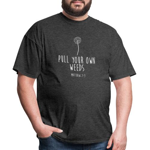 Pull Your Own Weeds - Men's T-Shirt