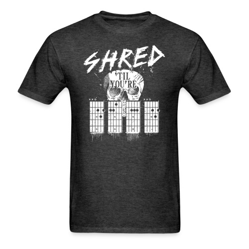 Shred 'til you're dead - Men's T-Shirt