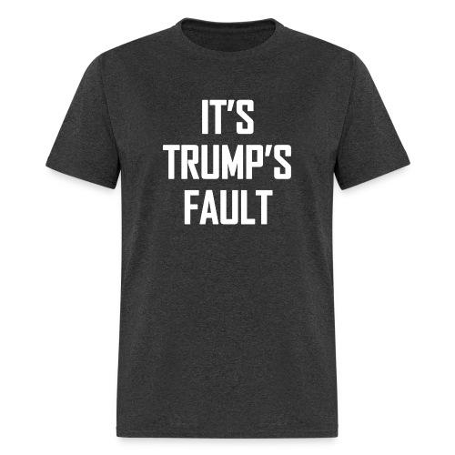 It's Trump's Fault - Men's T-Shirt