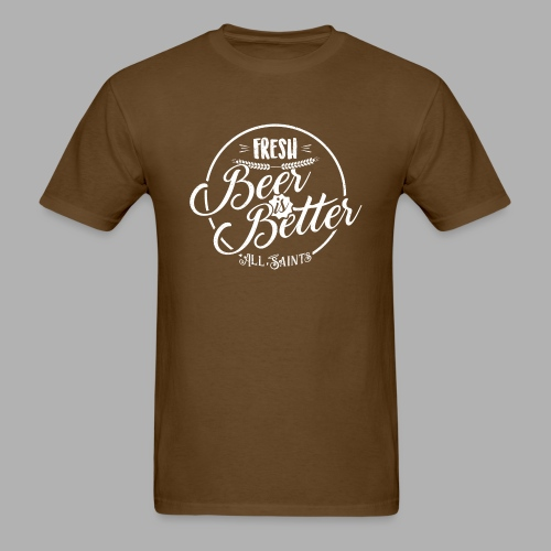 Fresh Beer is Better - Men's T-Shirt
