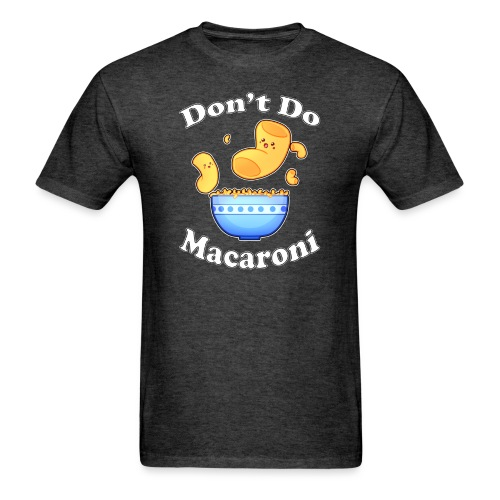 Don't Do Macaroni - Men's T-Shirt