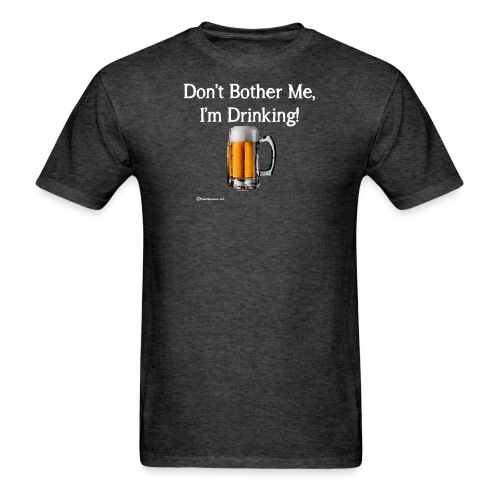 Don't Bother Me I'm Drinking Women's Long Sleeve T - Men's T-Shirt