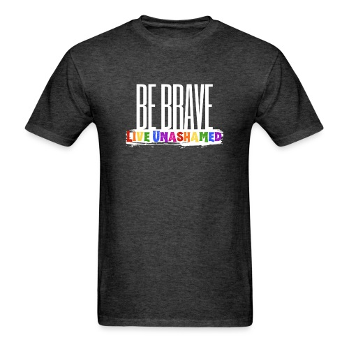 Be Brave, Live Unashamed - Men's T-Shirt