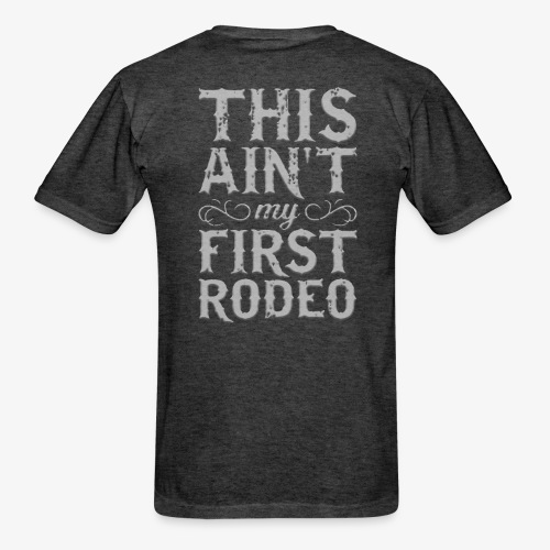 This Ain't My First Rodeo Tshirt. - Men's T-Shirt